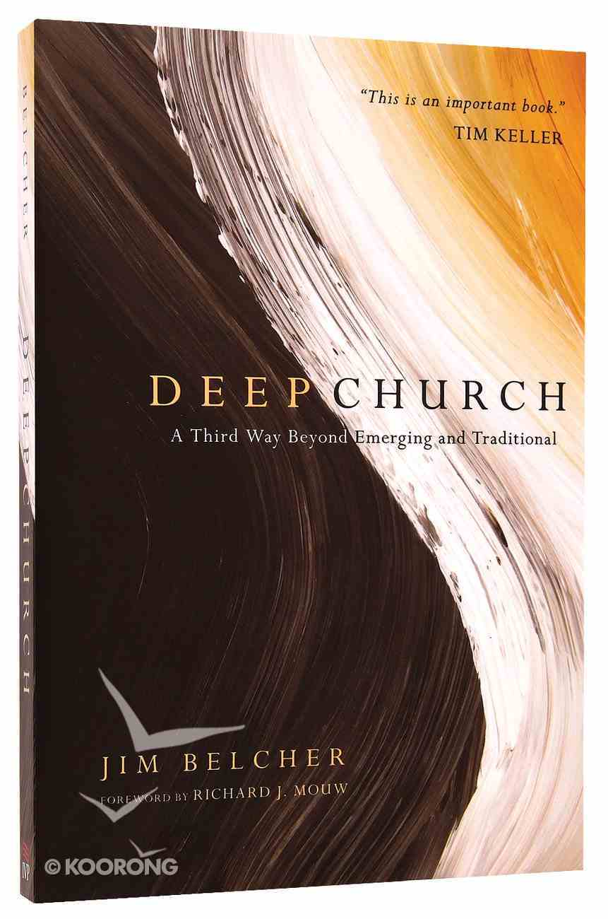 Deep Church: A Third Way Beyond Emerging and Traditional Paperback