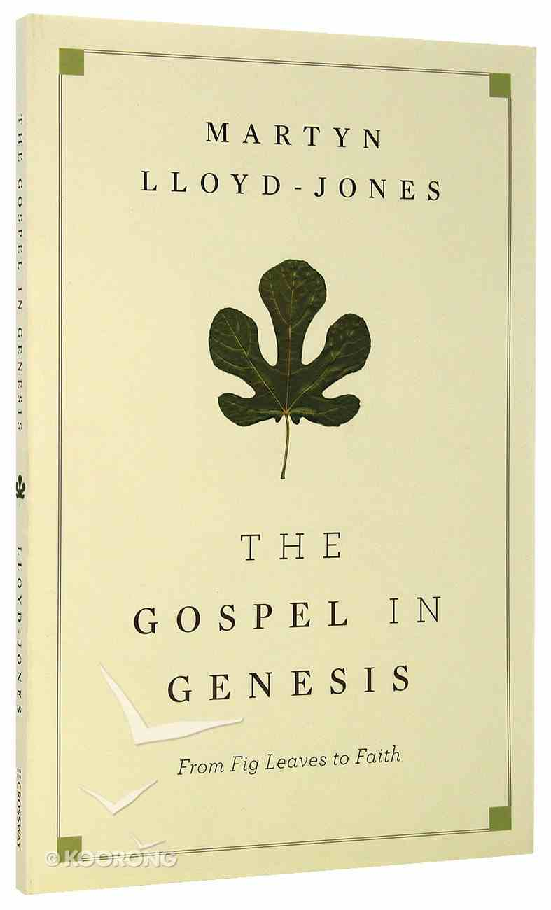 The Gospel in Genesis: From Fig Leaves to Faith Paperback