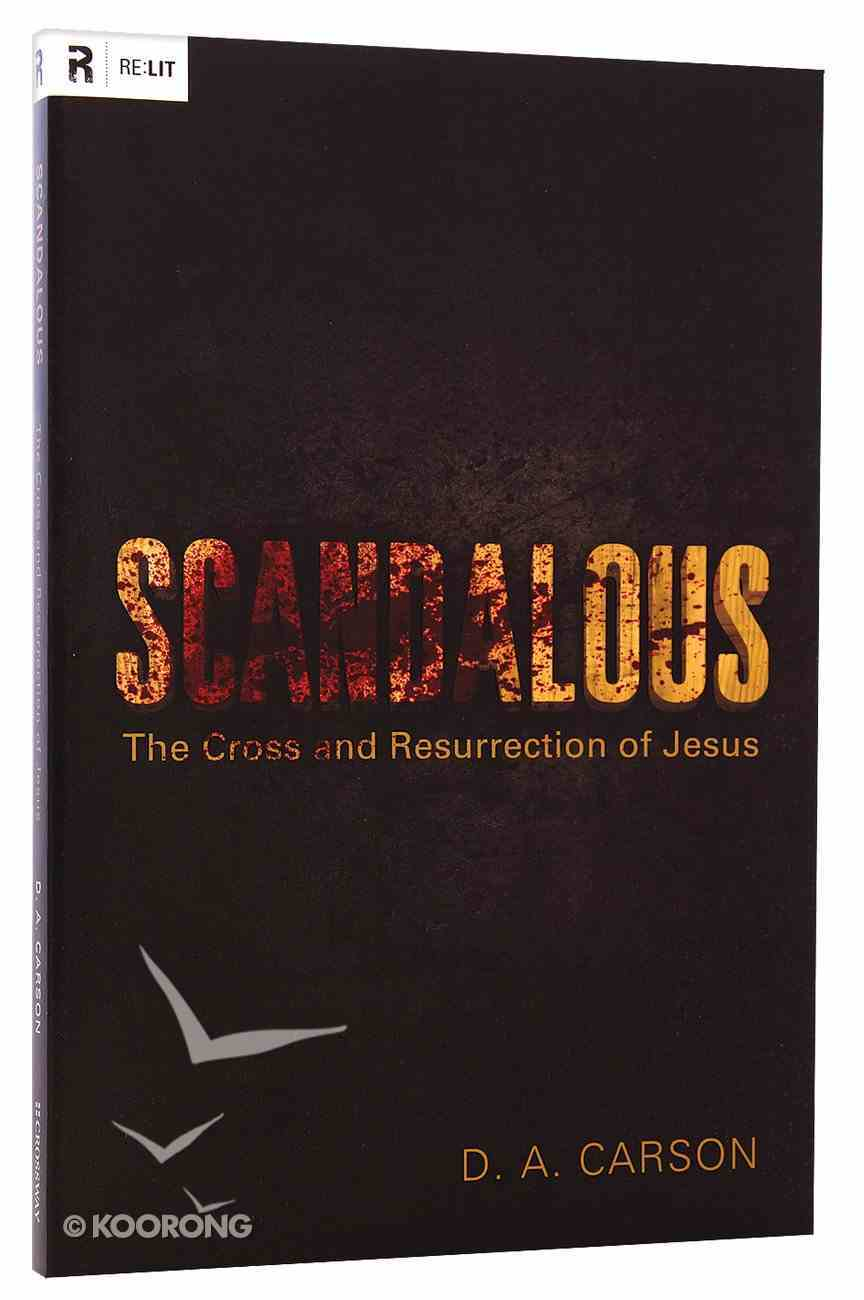 Scandalous: The Cross and the Resurrection of Jesus Paperback