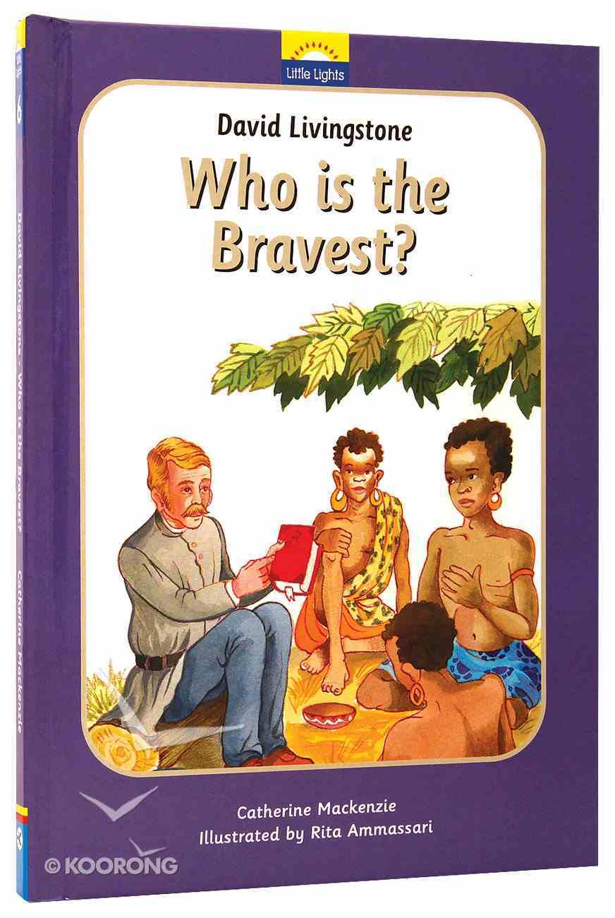 David Livingstone - Who is the Bravest? (Little Lights Biography Series) Hardback