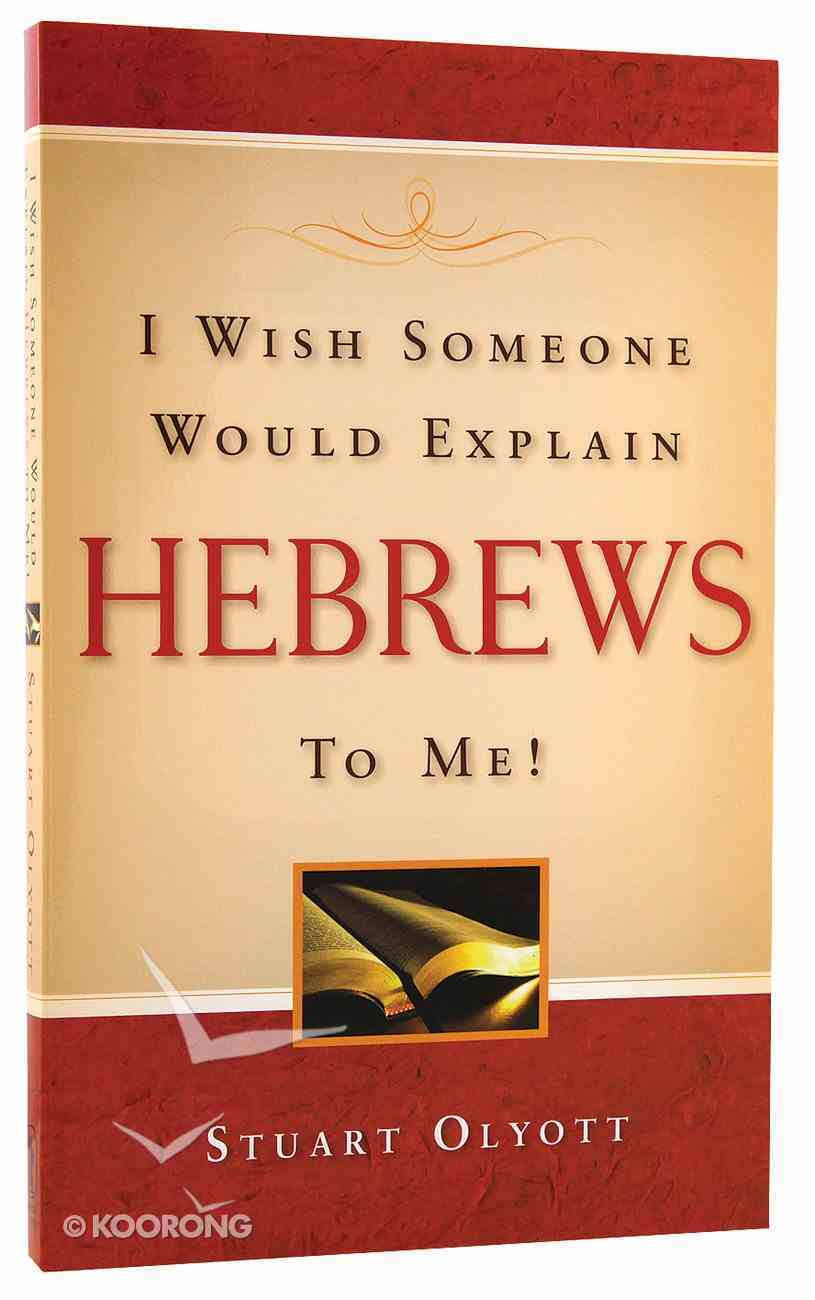 I Wish Someone Would Explain Hebrews to Me PB Large Format