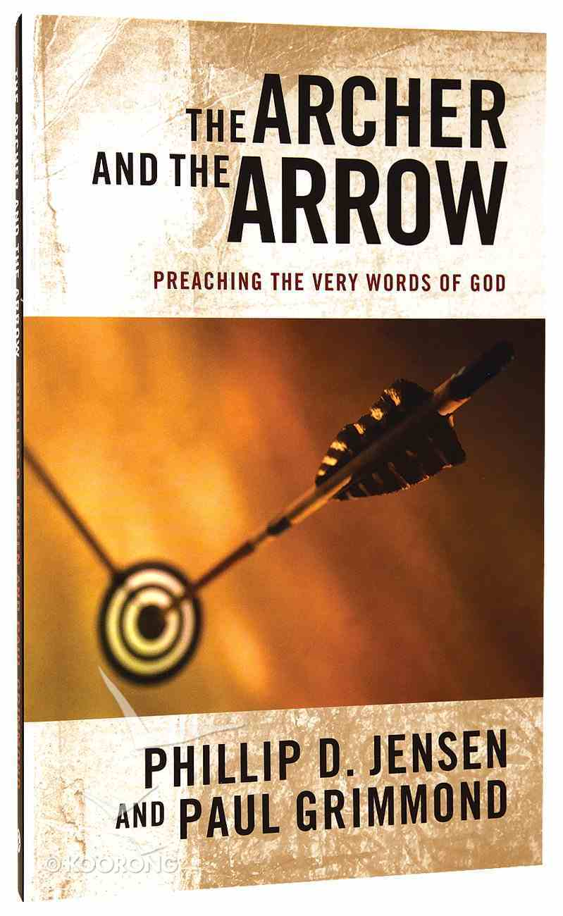 The Archer and the Arrow: Preaching the Very Words of God Paperback