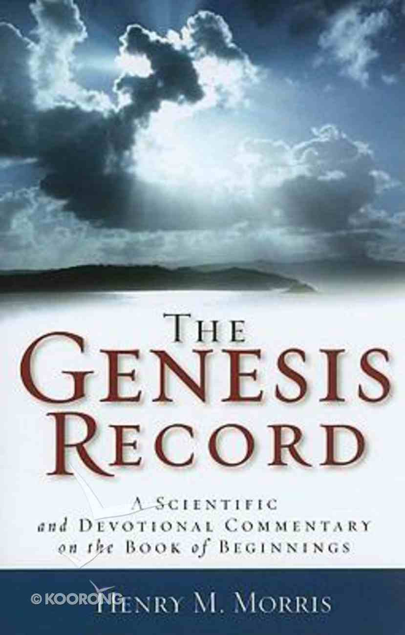 The Genesis Record: A Scientific and Devotional Commentary on the Book of Beginnings Paperback