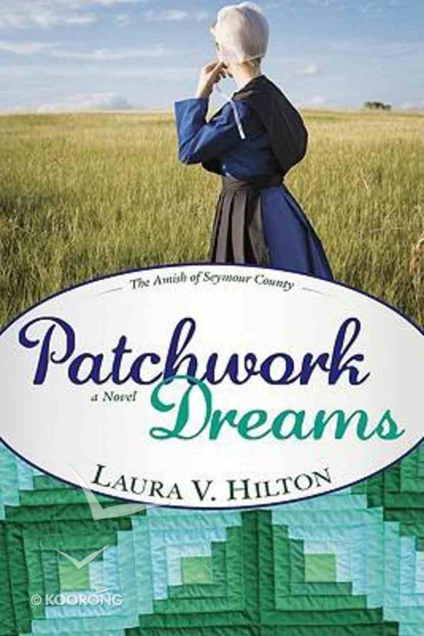 Patchwork Dreams (#01 in The Amish Of Seymour County Series) Paperback