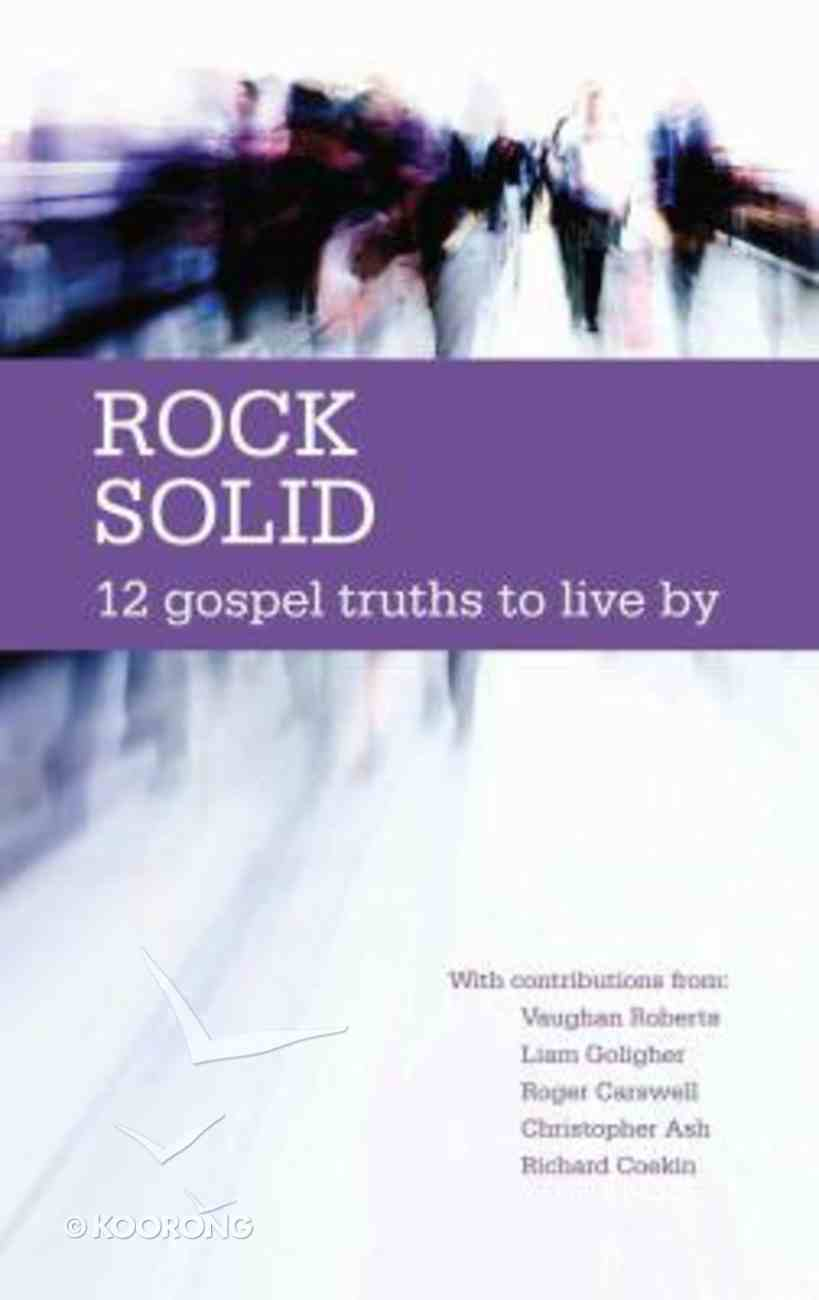 Rock Solid: 12 Gospel Truths to Live By Paperback