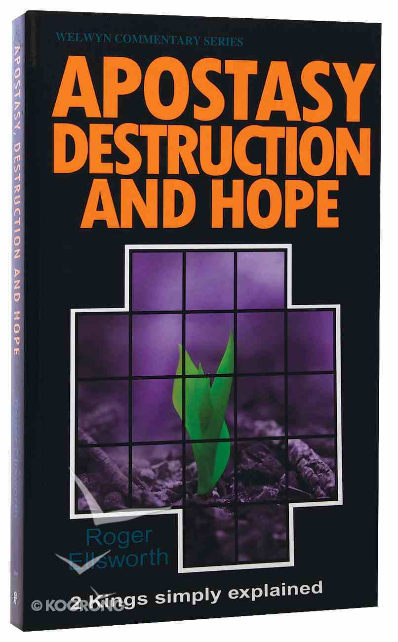 Apostasy Destruction and Hope (2 Kings) (Welwyn Commentary Series) Paperback
