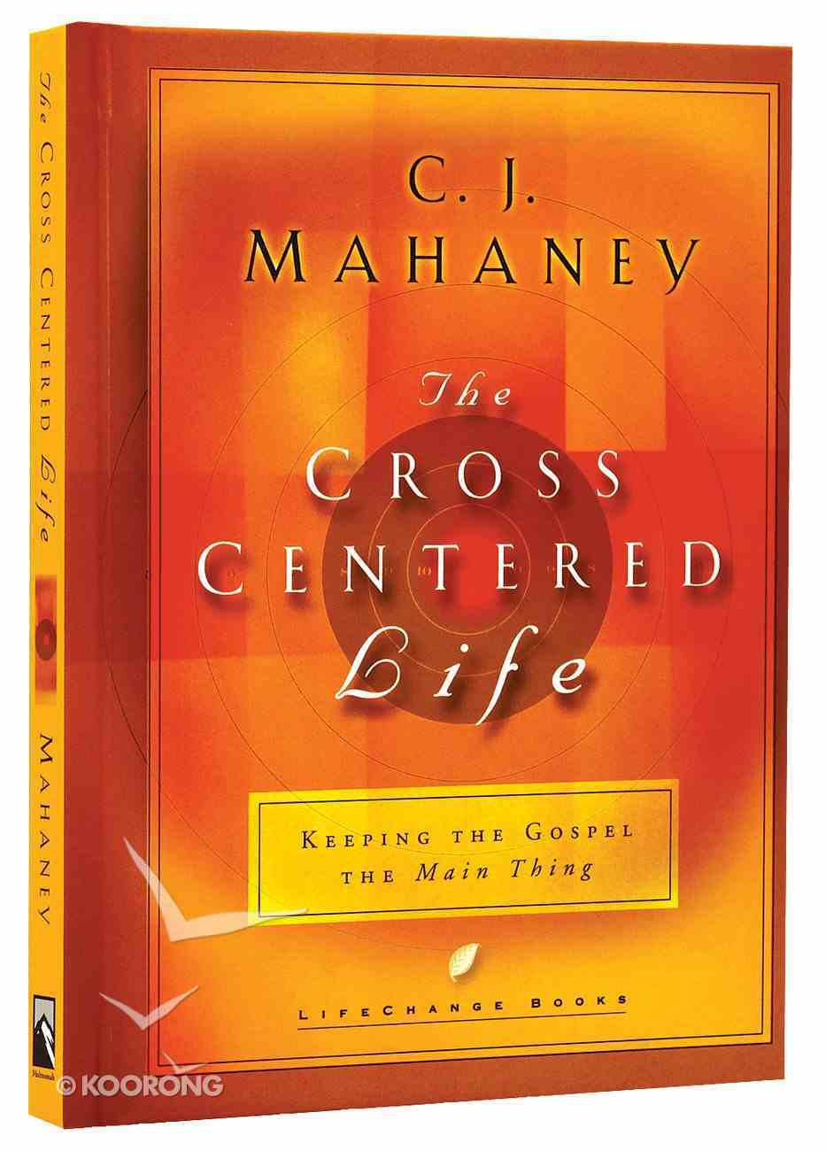 Cross Centred Life, The: Experience the Power of the Gospel (Lifechange Books Series) Hardback