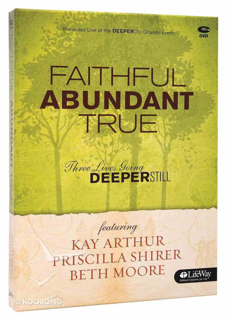 Faithful, Abundant, True (3 Dvds): Three Lives Going Deeper Still (DVD Only Set) (Beth Moore Bible Study Series) DVD