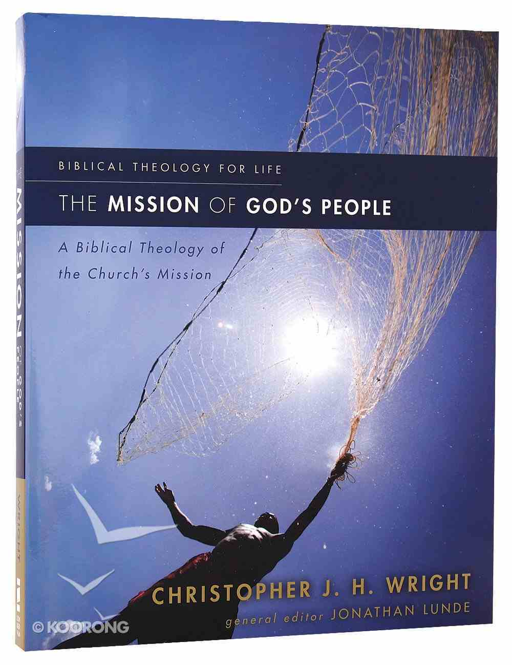 The Mission of God's People: A Biblical Theology of the Church's Mission (Biblical Theology For Life Series) Paperback