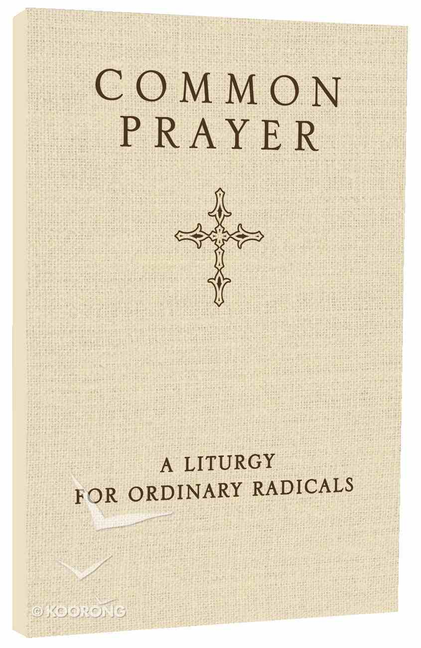 Common Prayer: A Liturgy For Ordinary Radicals Paperback