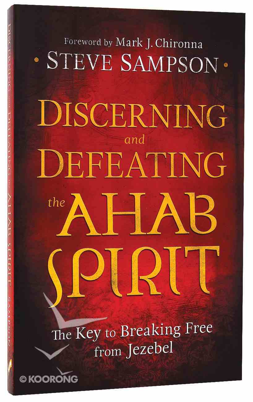 Discerning and Defeating the Ahab Spirit Paperback