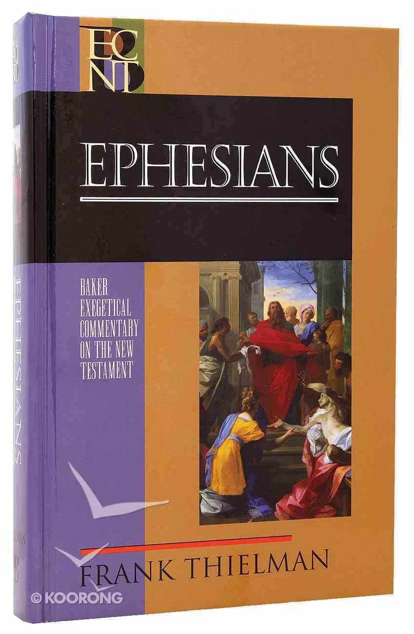 Ephesians (Baker Exegetical Commentary On The New Testament Series) Hardback