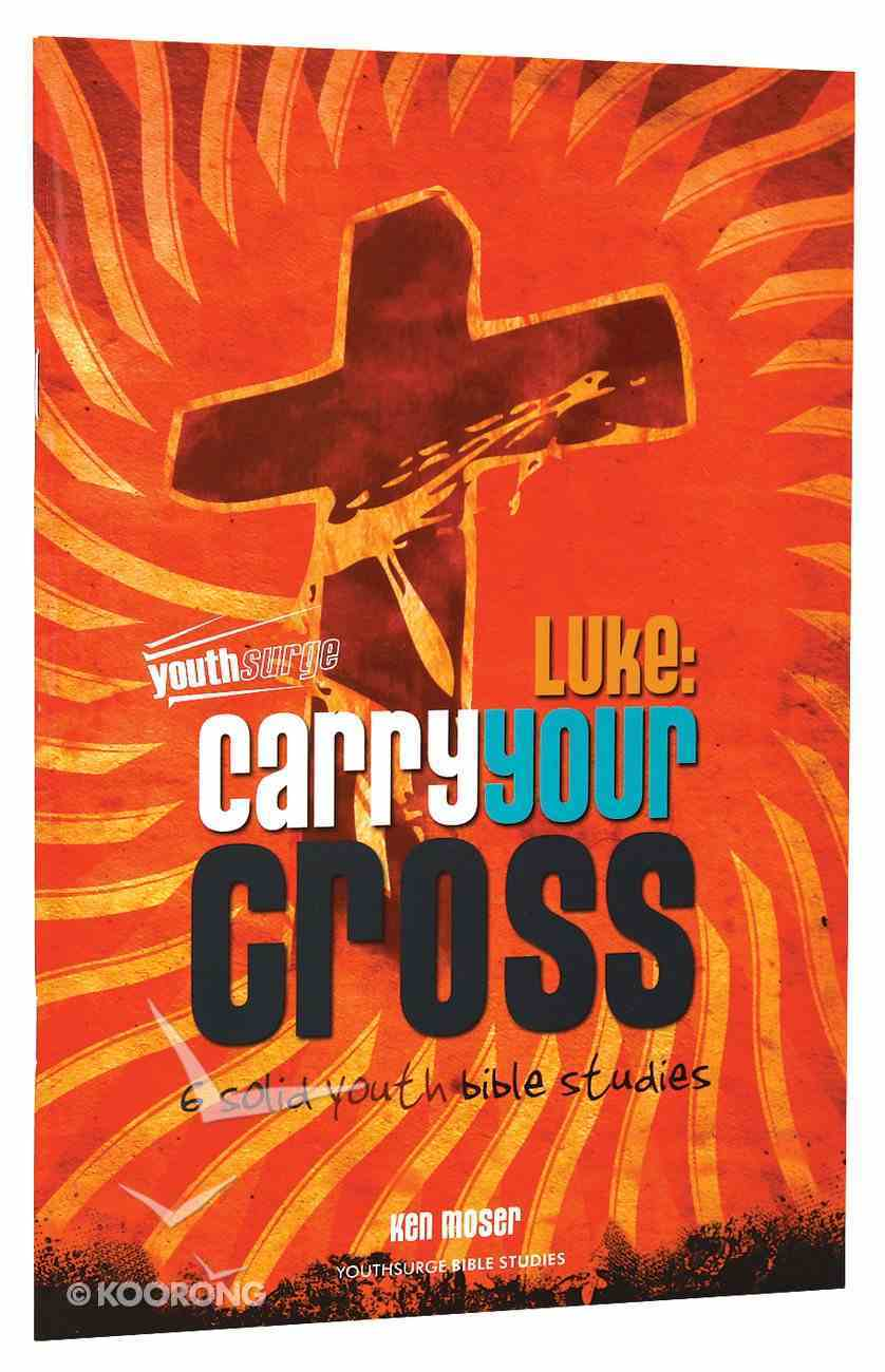 Luke - Carry Your Cross (Youthsurge Bible Studies Series) Paperback
