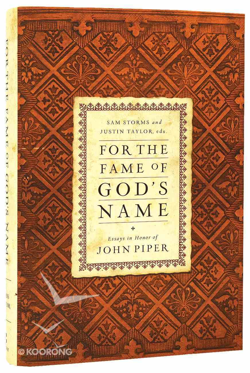 For the Fame of God's Name: Essays in Honor of John Piper Hardback