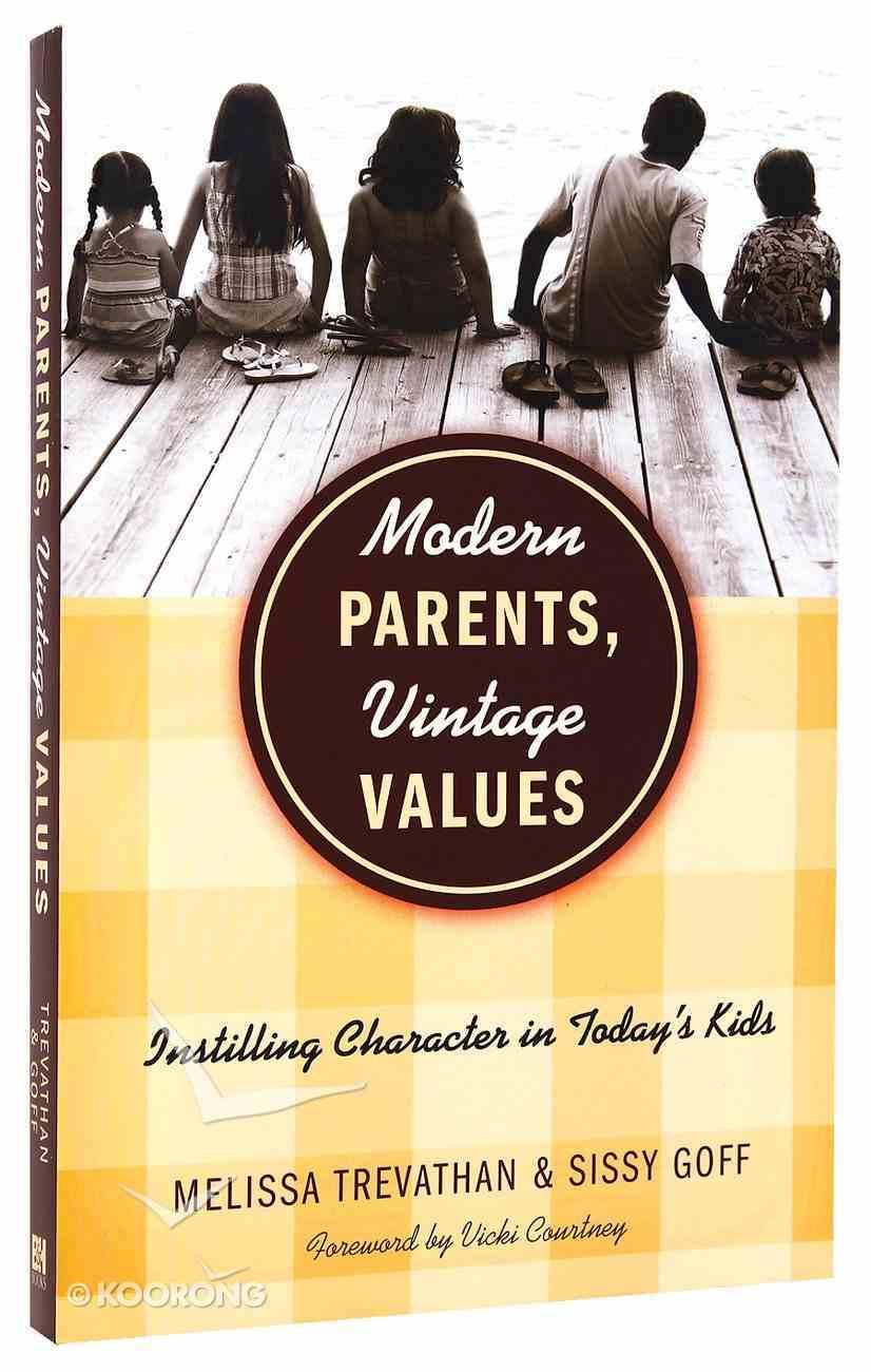Modern Parents Vintage Values: Instilling Character in Today's Kids Paperback