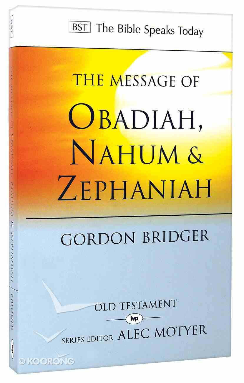 Message of Obadiah, Nahum & Zephaniah, The: The Kindness and Severity of God (Bible Speaks Today Series) Paperback