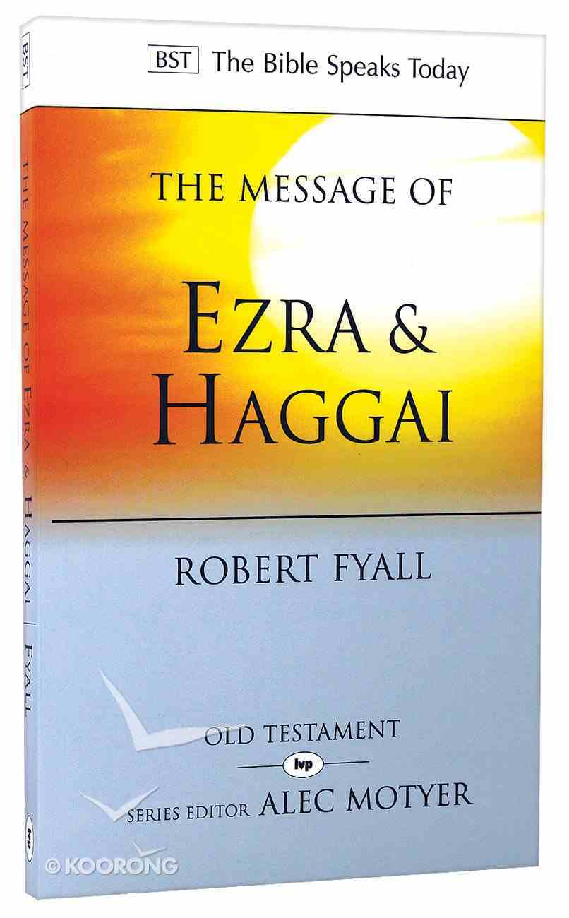 Message of Ezra & Haggai, the : Building For God (Bible Speaks Today Series) Paperback