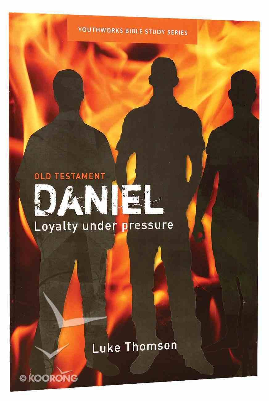 Daniel, Loyalty Under Pressure (Youthworks Bible Study Series) Paperback