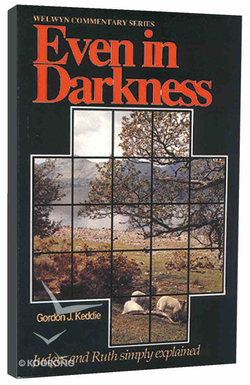 Even in Darkness (Judges & Ruth) (Welwyn Commentary Series) Paperback