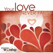 Album Image for Mission Worship: Your Love Never Fails - DISC 1