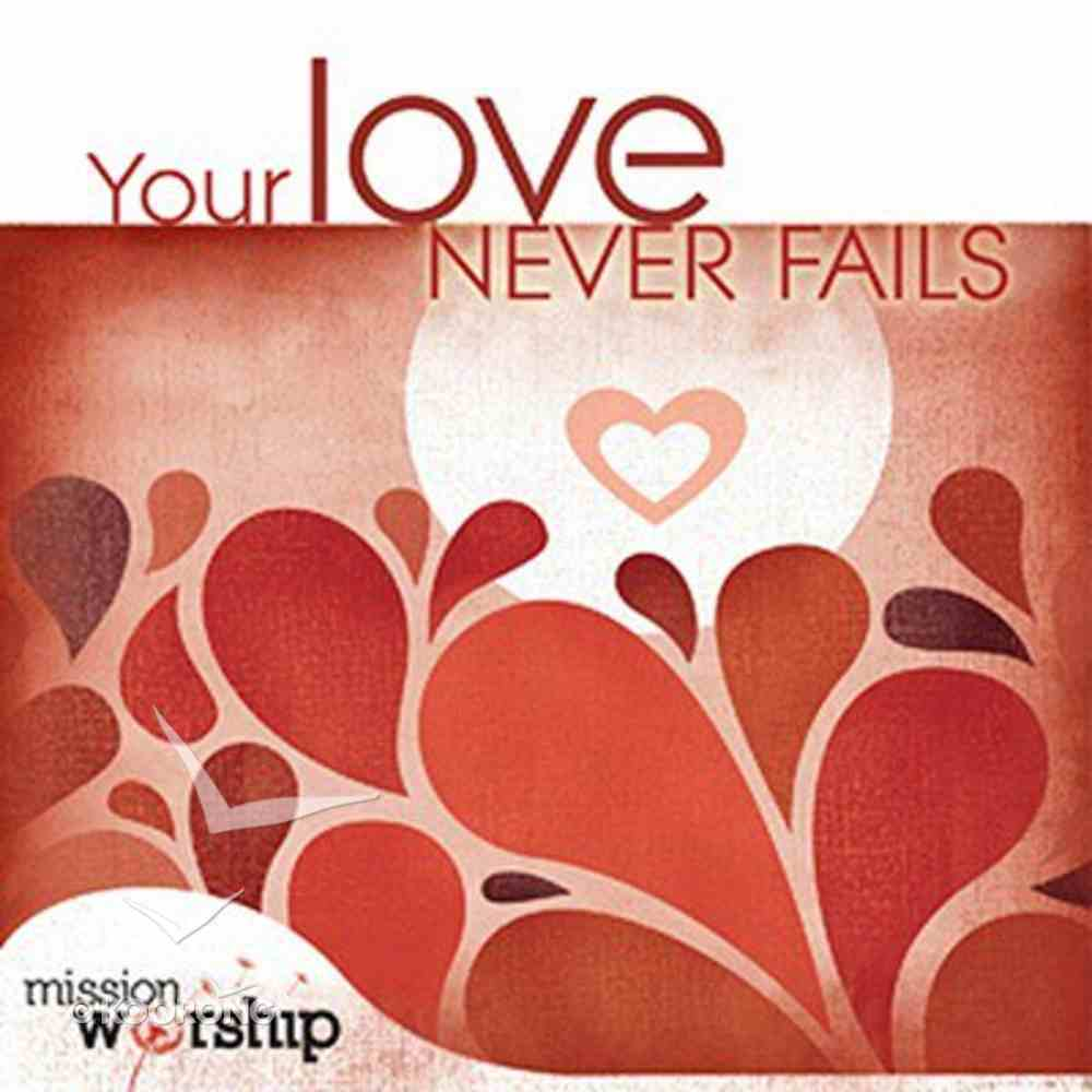 Mission Worship: Your Love Never Fails CD