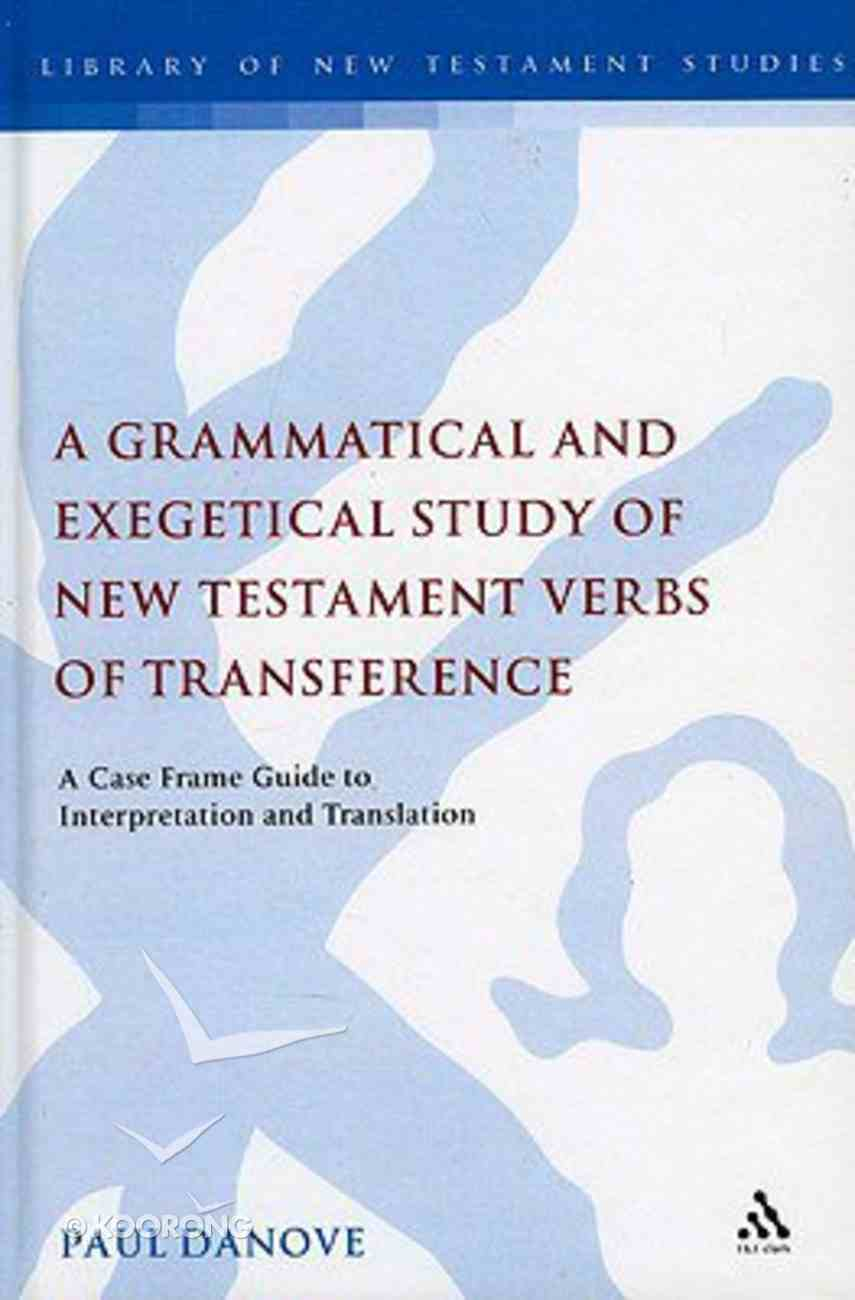 A Grammatical and Exegetical Study of New Testament Verbs of Transference (Library Of New Testament Studies Series) Hardback