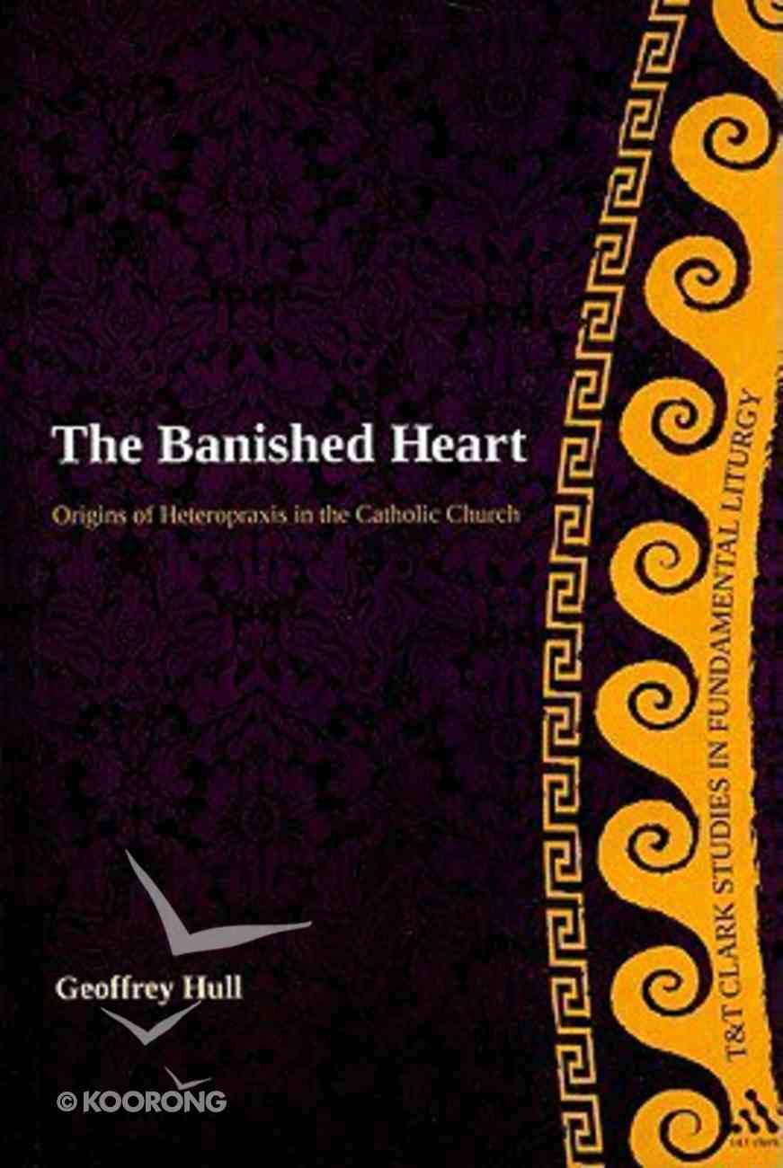 The Banished Heart (T&t Clark Studies In Fundamental Liturgy Series) Paperback
