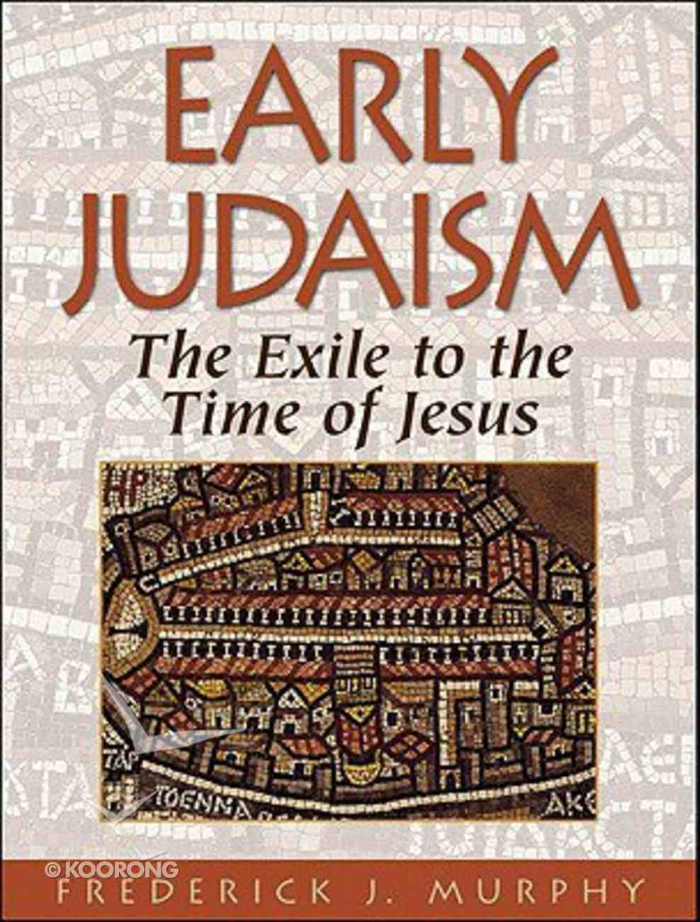 Early Judaism: From the Exile to the Time of Jesus Hardback