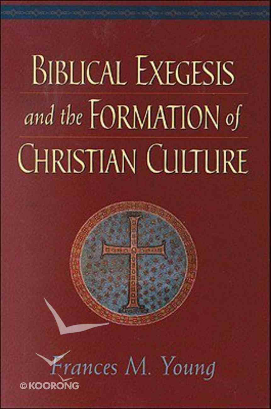 Biblical Exegesis and the Formation of Christian Culture Paperback