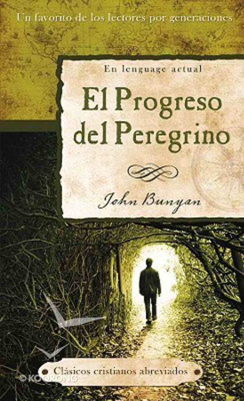 El Progreso Del Peregrino (Pilgrim's Progress) (Abridged Christian Classics Series) Mass Market
