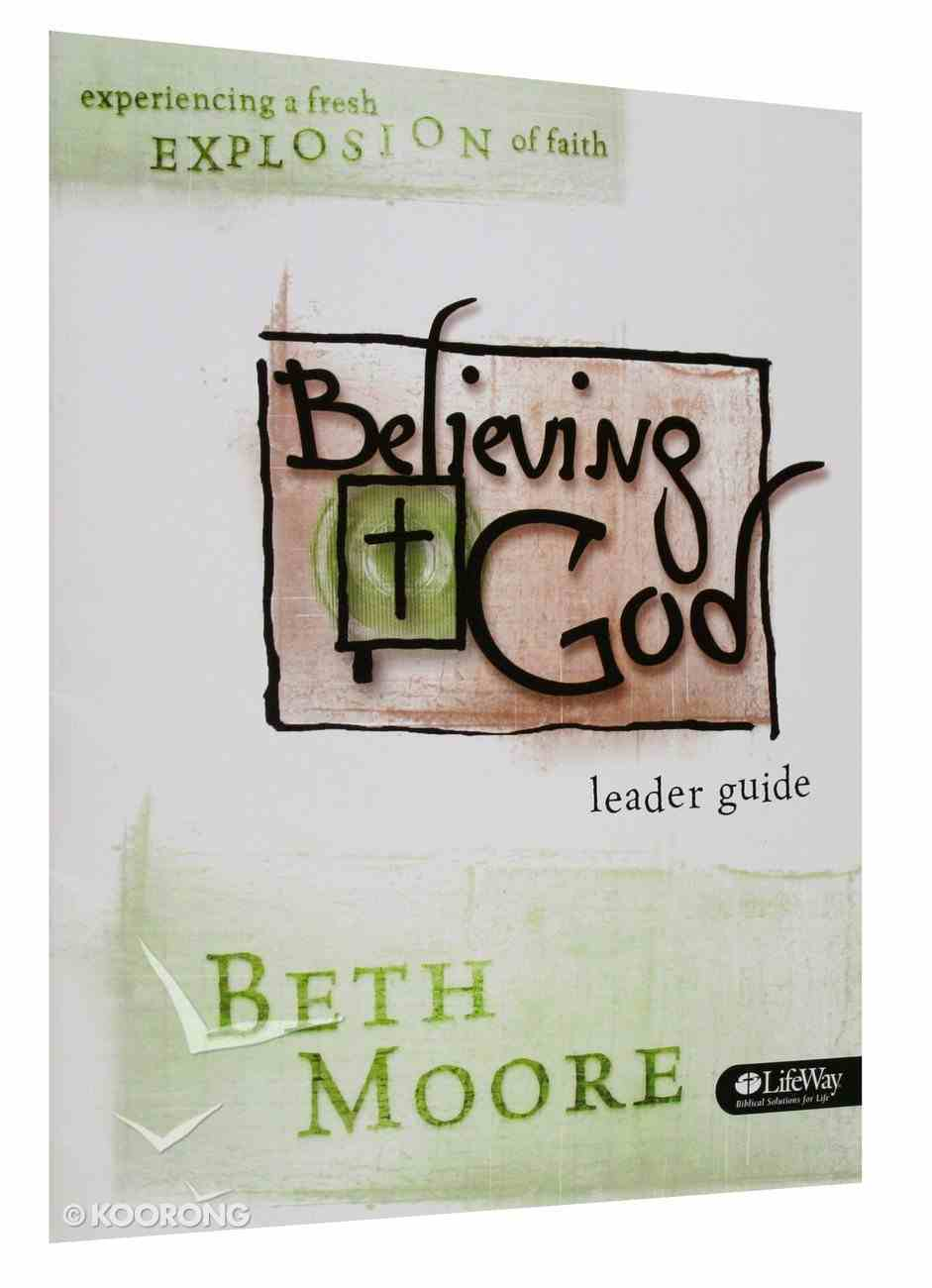 Believing God : Experiencing a Fresh Explosion of Faith (Leader Guide) (Beth Moore Bible Study Series) Paperback