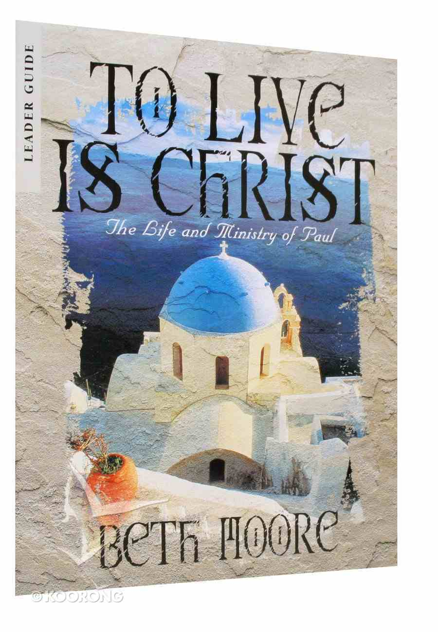 To Live is Christ : The Life and Minsitry of Paul (Leader's Guide) (Beth Moore Bible Study Series) Paperback
