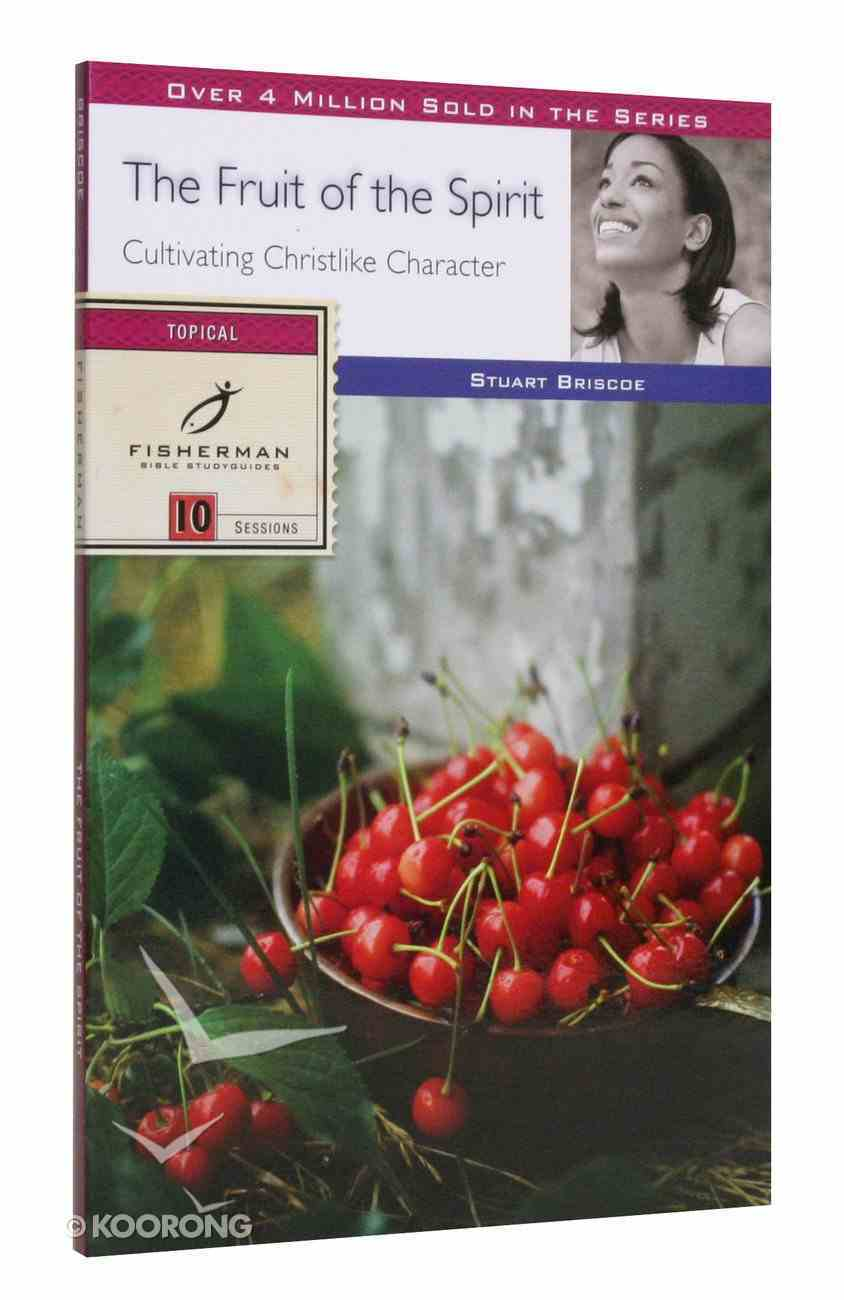 Fruit of the Spirit, The: Cultivating Christlike Character (Fisherman Bible Studyguide Series) Paperback