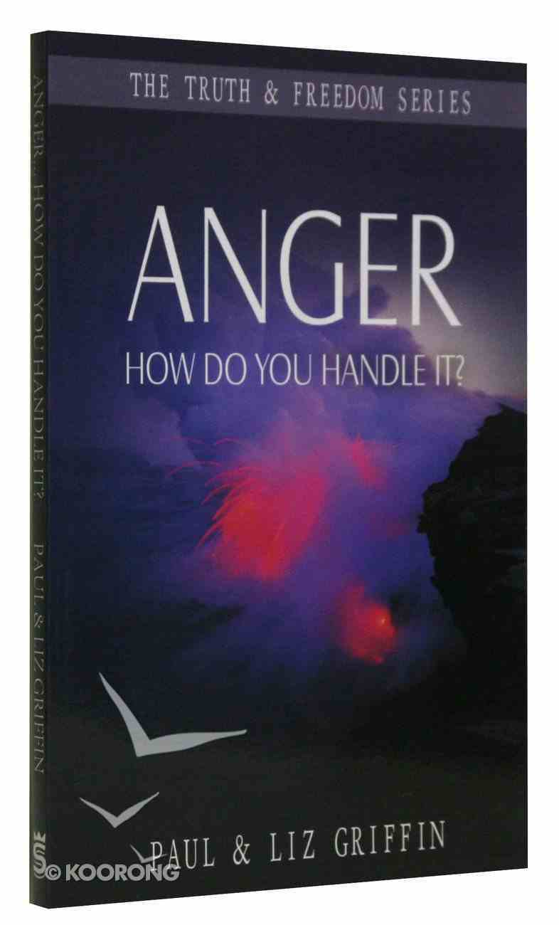 Anger: How Do You Handle It? (Truth And Freedom Series) Paperback
