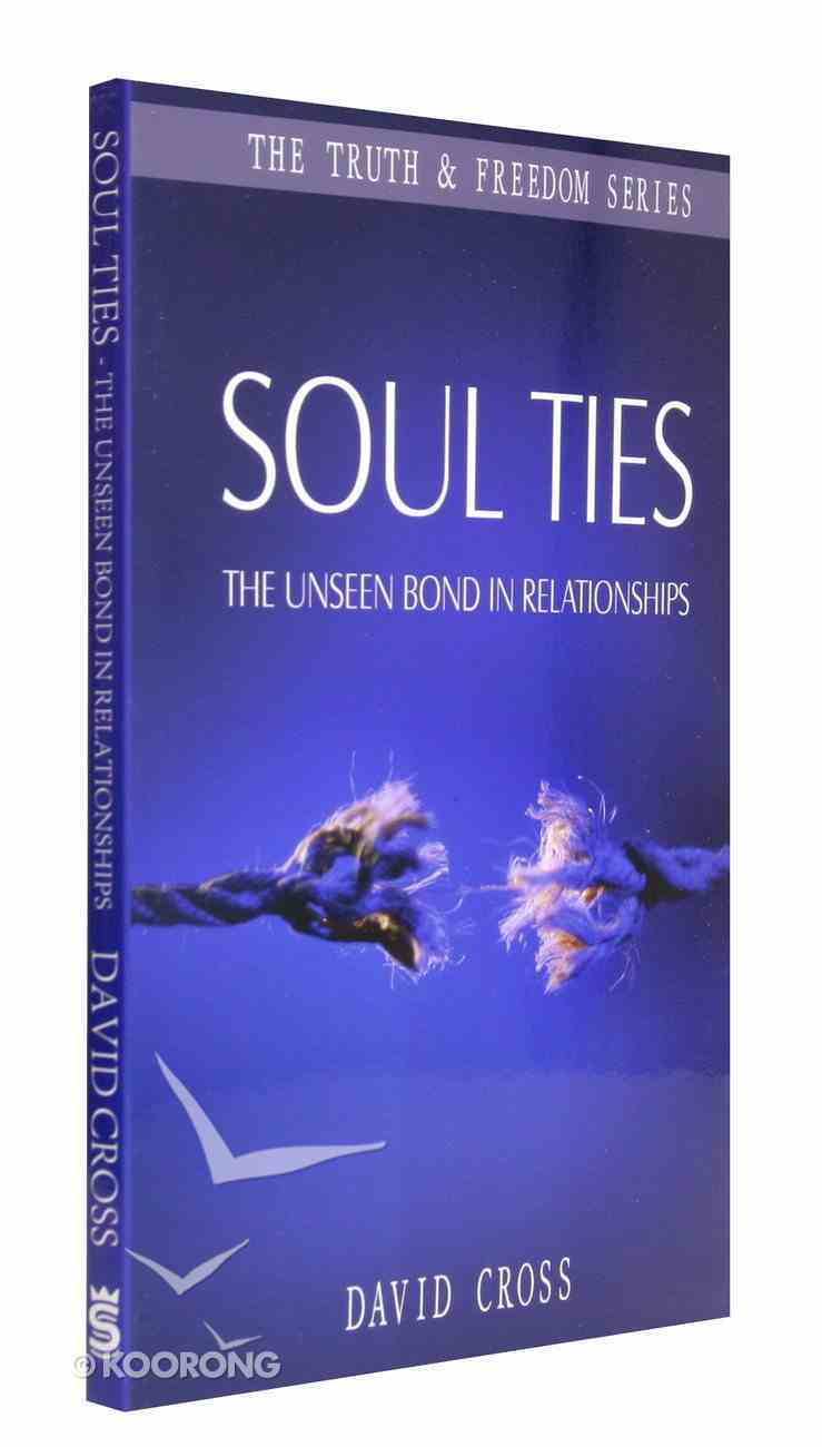 Soul Ties: The Unseen Bond in Relationships (Truth And Freedom Series) Paperback