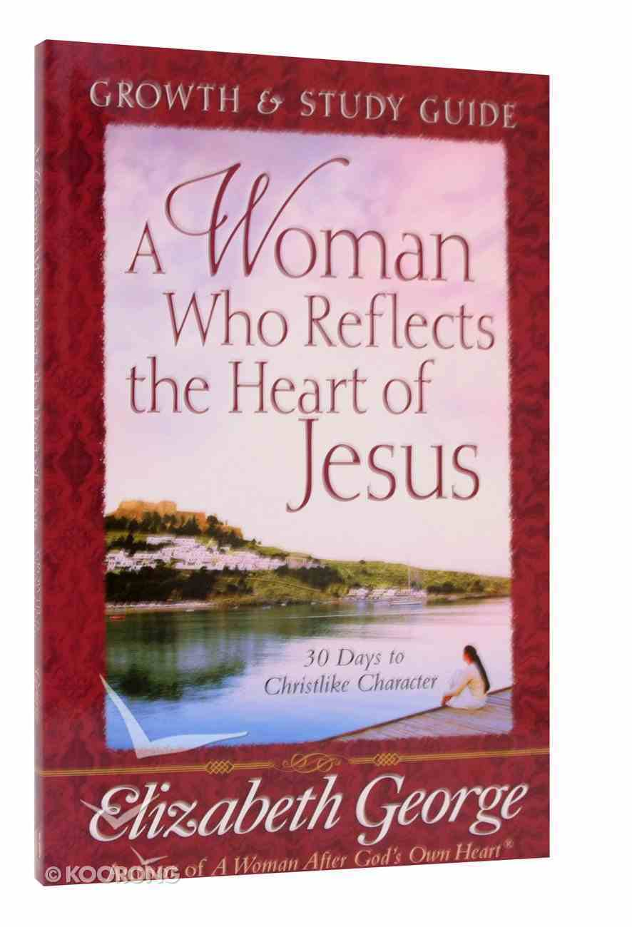 A Woman Who Reflects the Heart of Jesus (Growth And Study Guide) Paperback