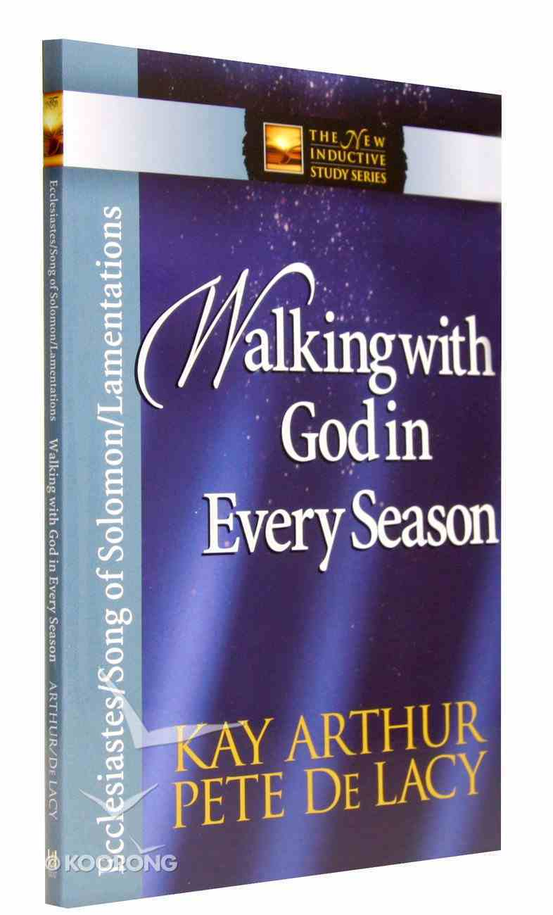 Walking With God in Every Season: Ecclesiastes/Song of Solomon/Lamentations (New Inductive Study Series) Paperback