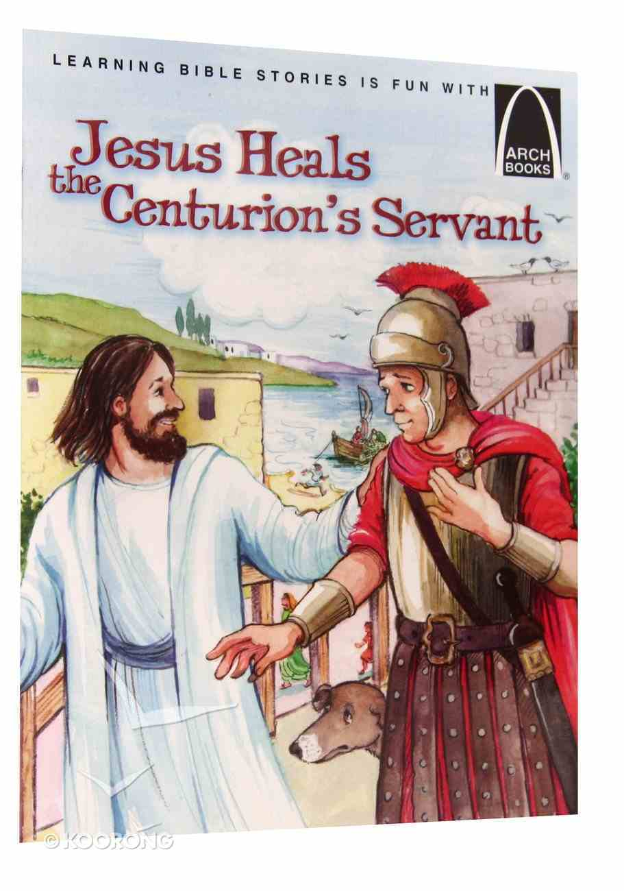 Jesus Heals the Centurion's Servant (Arch Books Series) Paperback