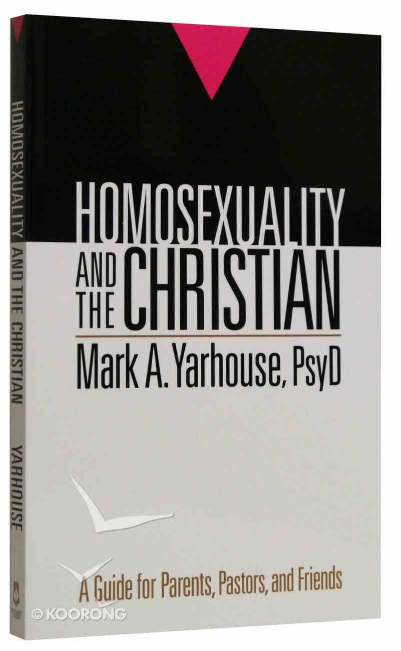 Homosexuality and the Christian: A Guide For Parents, Pastors and Friends Paperback