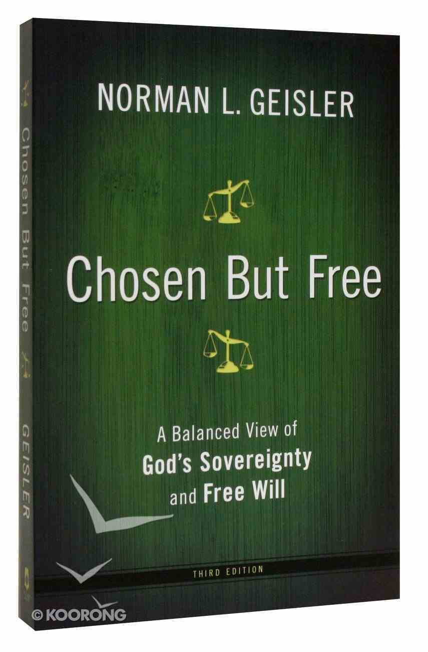 Chosen But Free: A Balanced View of God's Sovereignty and Free Will Paperback