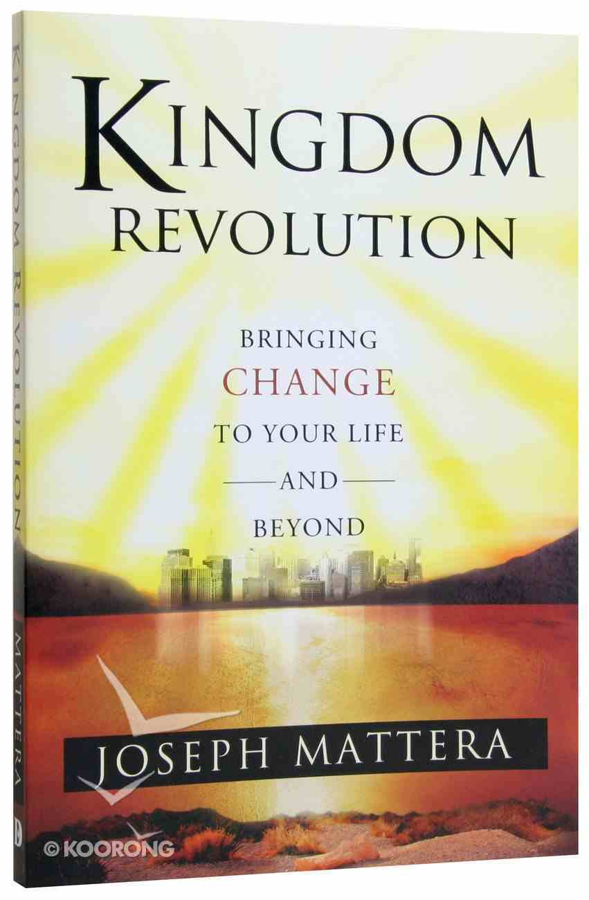 Kingdom Revolution: Bringing Change to Your Life and Beyond Paperback