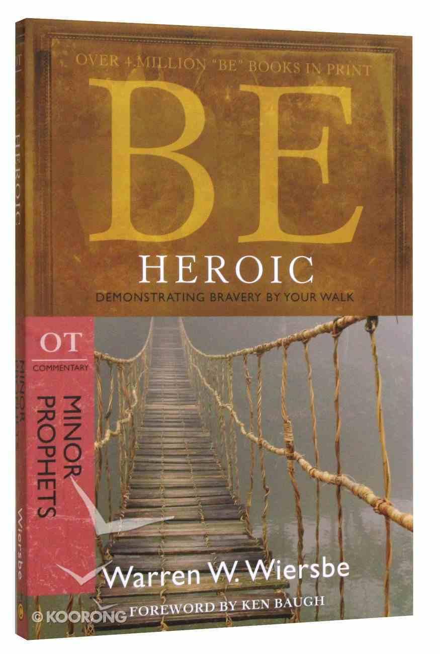Be Heroic (Minor Prophets: Ezra + Haggai + Zechariah) (Be Series) Paperback