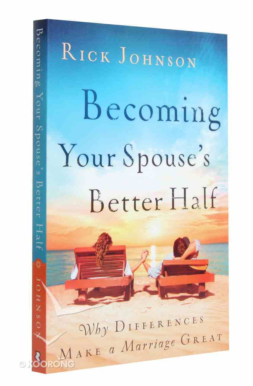 Becoming Your Spouse's Better Half: Why Differences Make a Marriage Great Paperback
