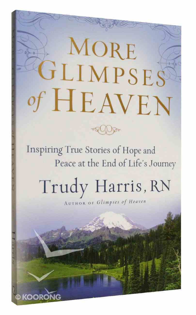 More Glimpses of Heaven: Inspiring True Stories of Hope and Peace At the End of Life's Journey Paperback