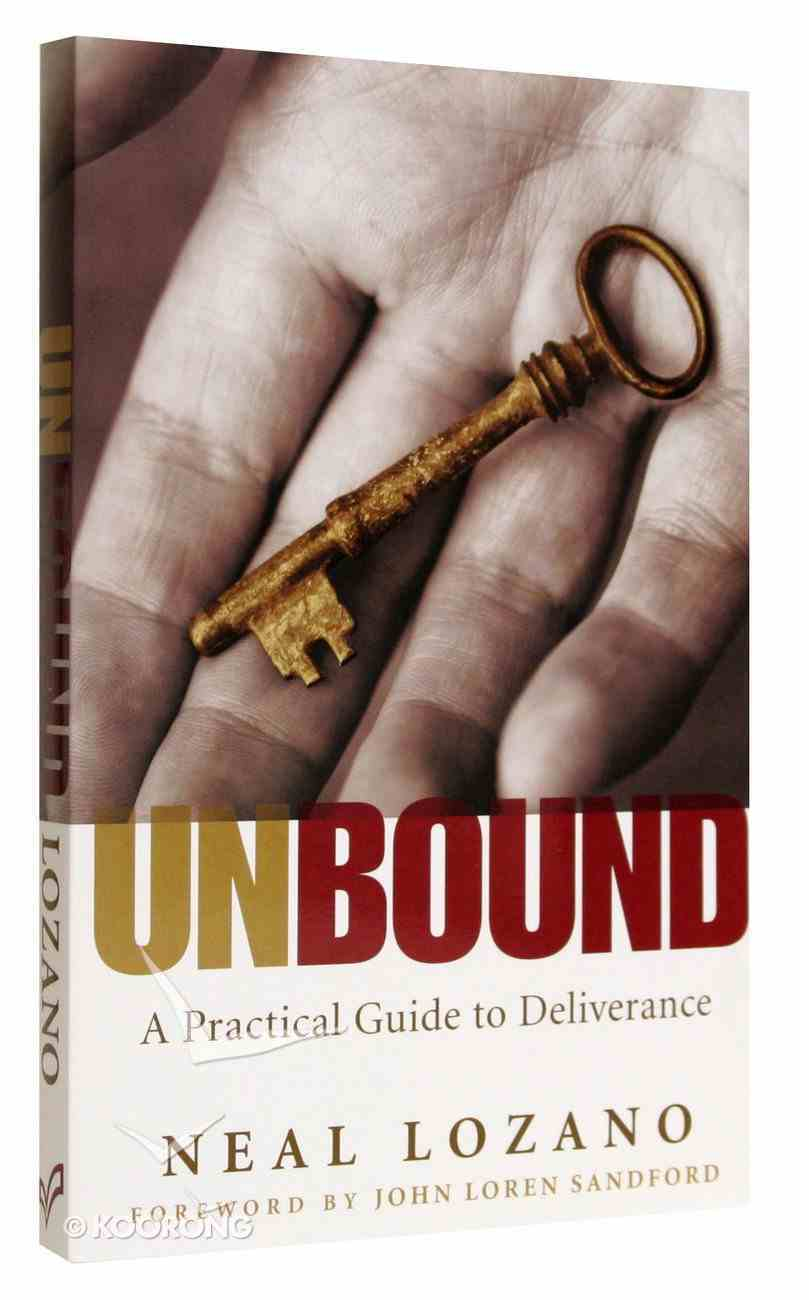 Unbound: A Practical Guide to Deliverance Paperback