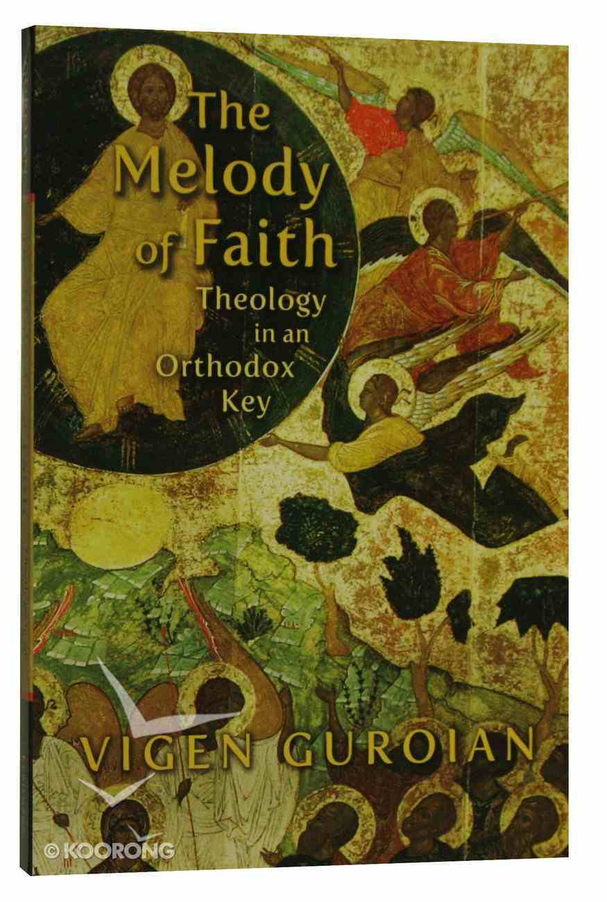 The Melody of Faith: Theology in An Orthodox Key Paperback