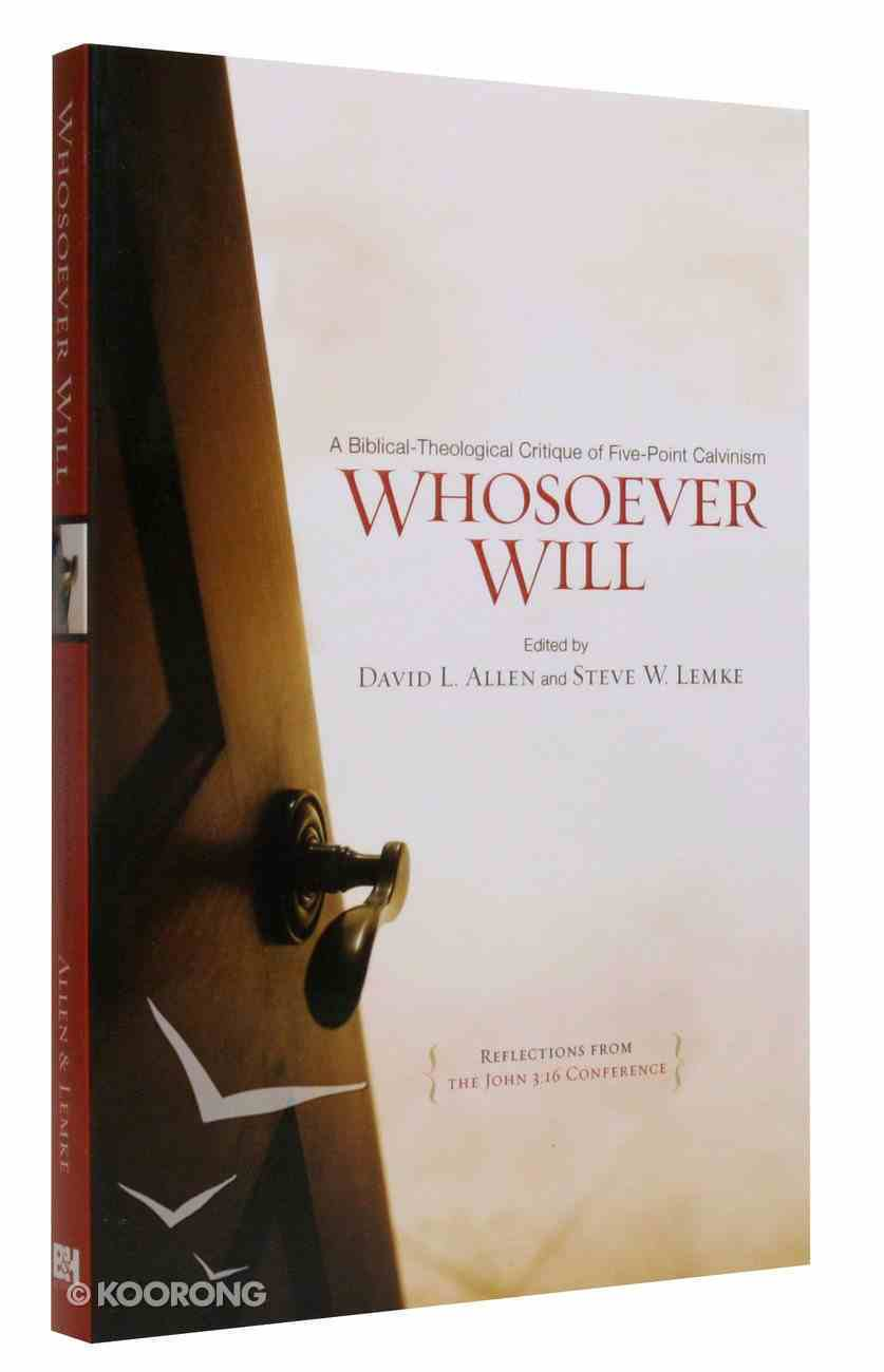 Whosoever Will: A Biblical-Theological Critique of Calvinism Paperback