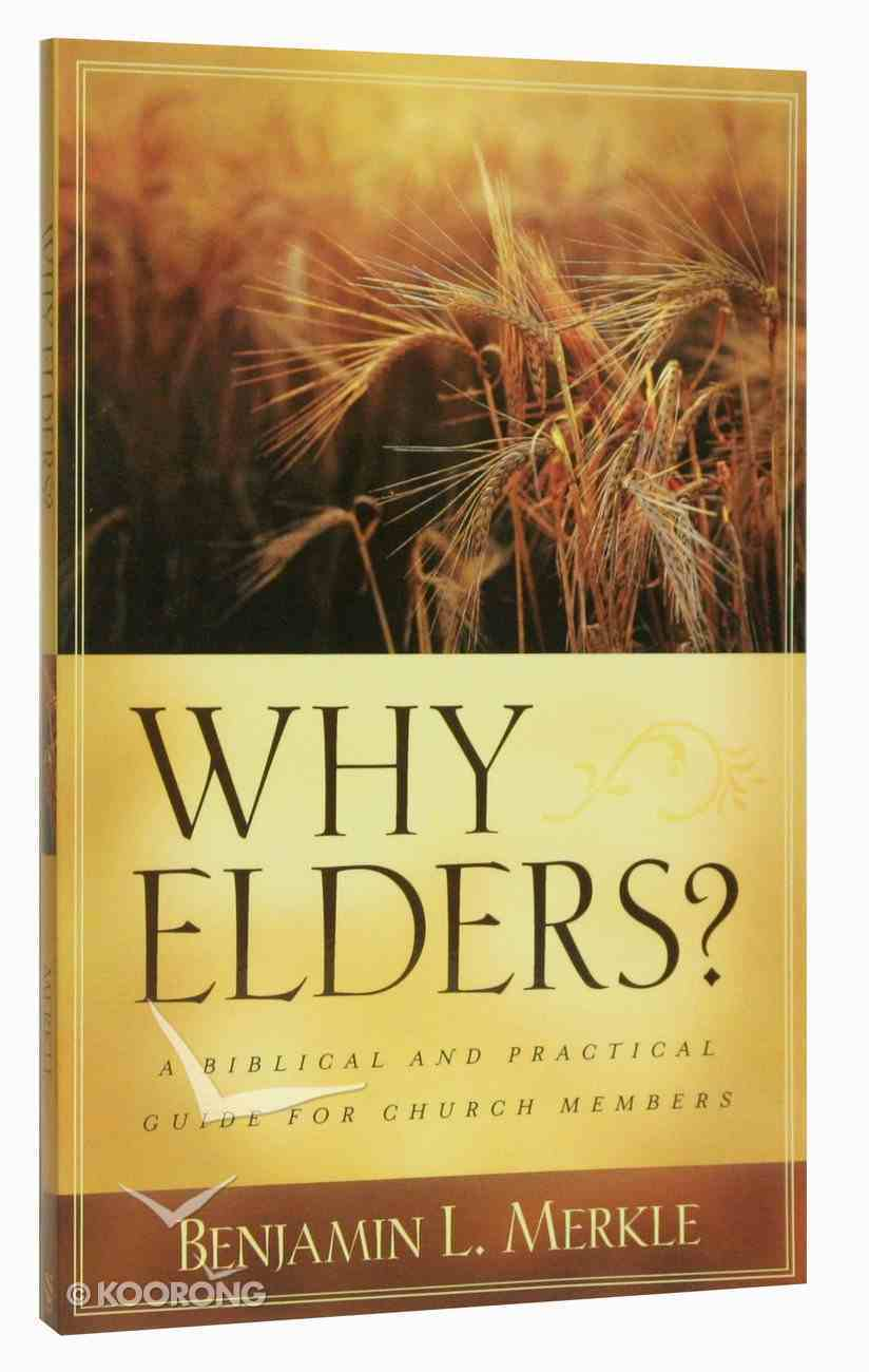 Why Elders?: A Biblical and Practical Guide For Church Members Paperback
