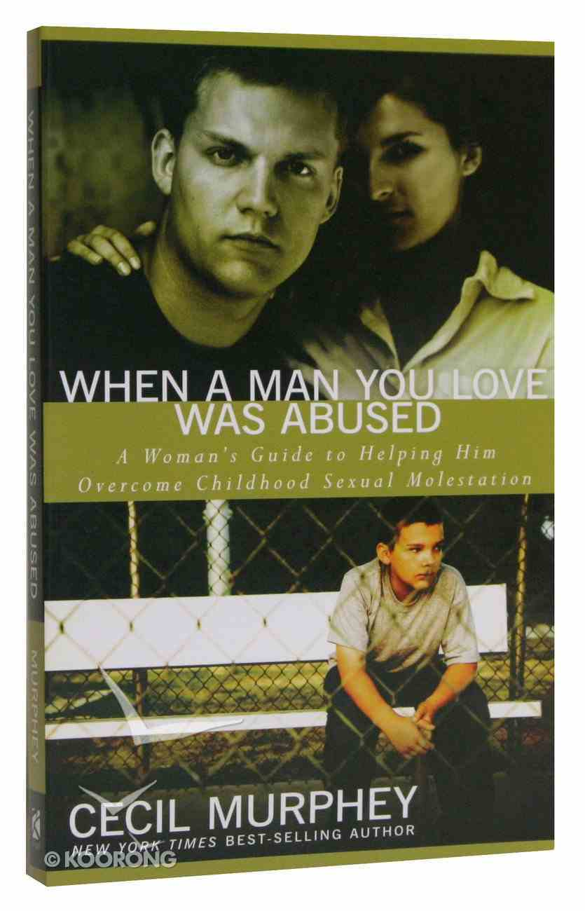 When a Man You Love Was Abused: A Women's Guide to Helping Him Overcome Childhood Sexual Molestation Paperback