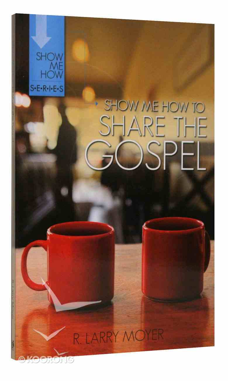 Share the Gospel (Show Me How To Series) Paperback